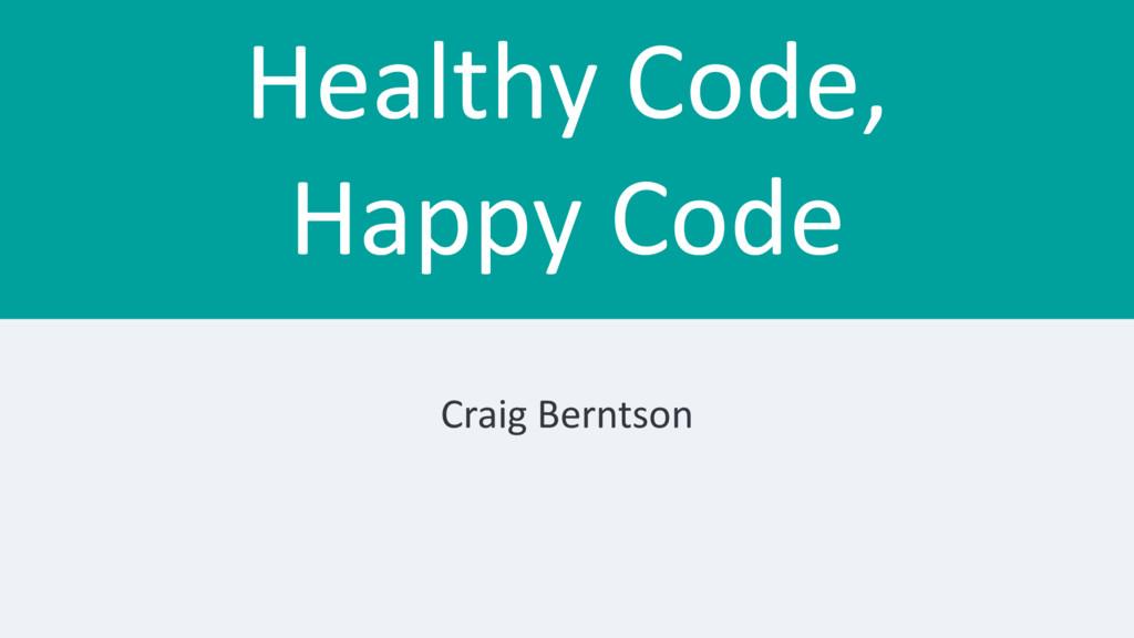 Healthy Code, Happy Code Craig Berntson