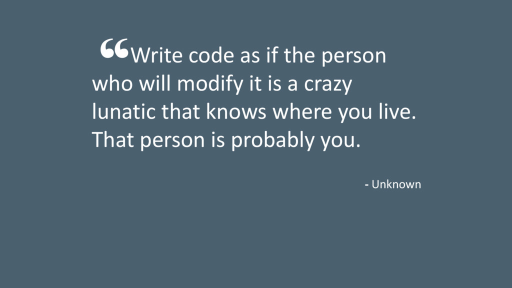 Write code as if the person who will modify it ...