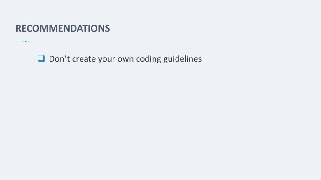 RECOMMENDATIONS  Don't create your own coding ...