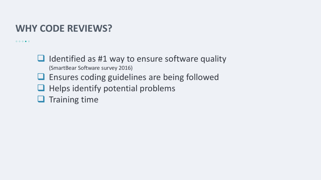 WHY CODE REVIEWS?  Identified as #1 way to ens...