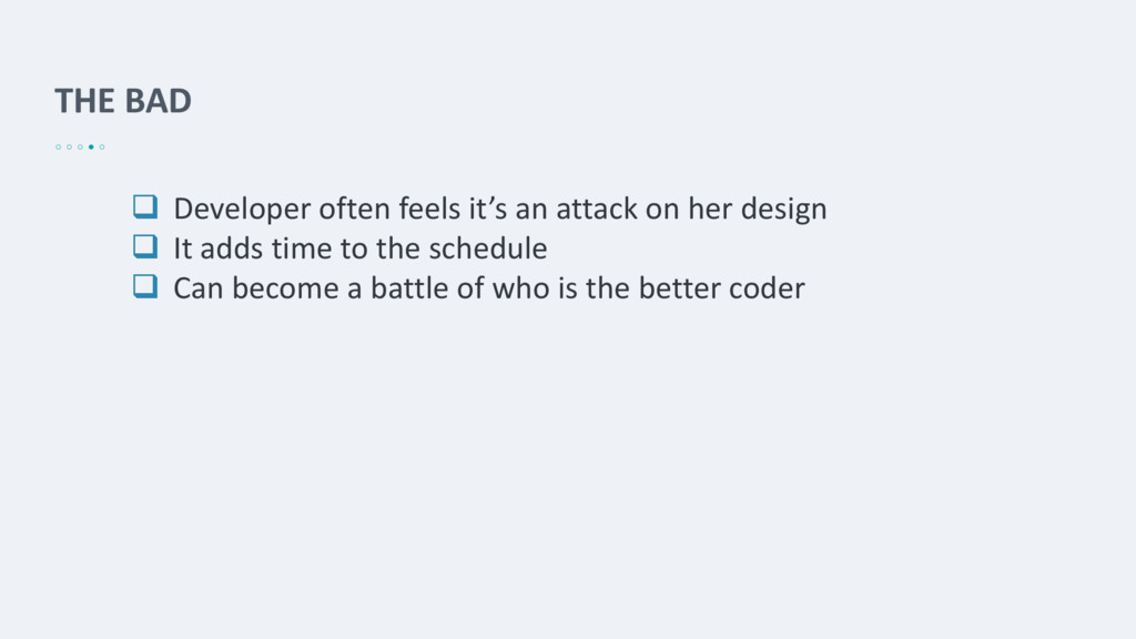 THE BAD  Developer often feels it's an attack ...