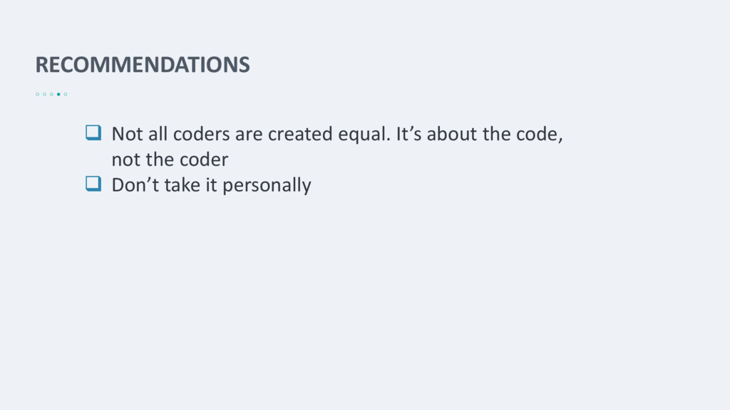 RECOMMENDATIONS  Not all coders are created eq...