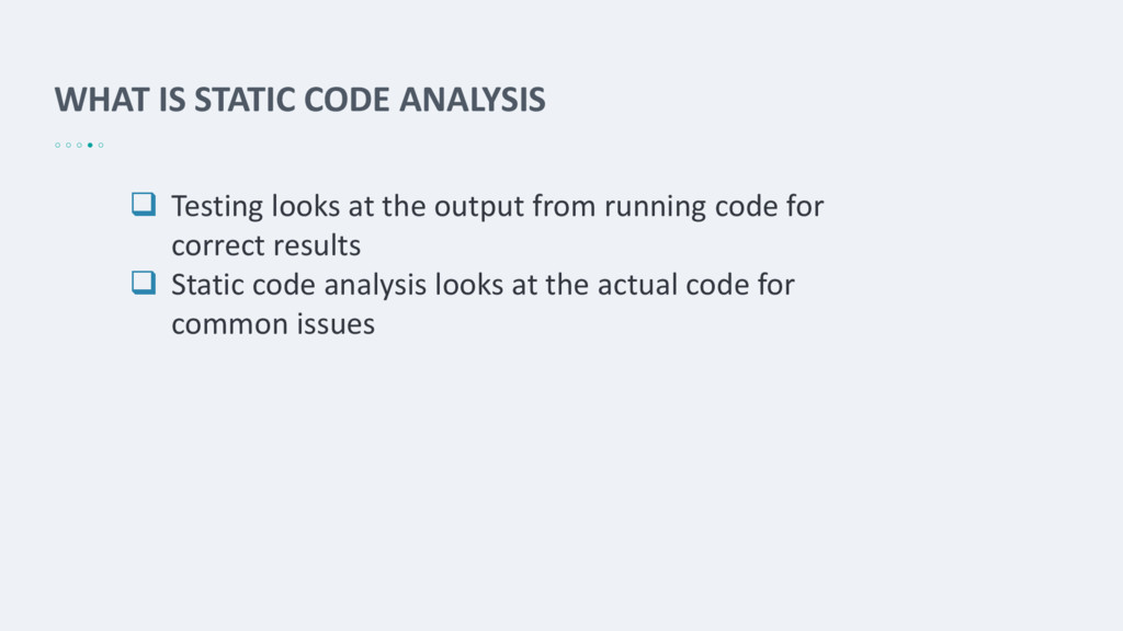WHAT IS STATIC CODE ANALYSIS  Testing looks at...