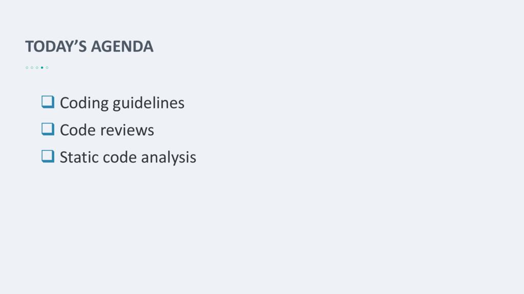 TODAY'S AGENDA  Coding guidelines  Code revie...