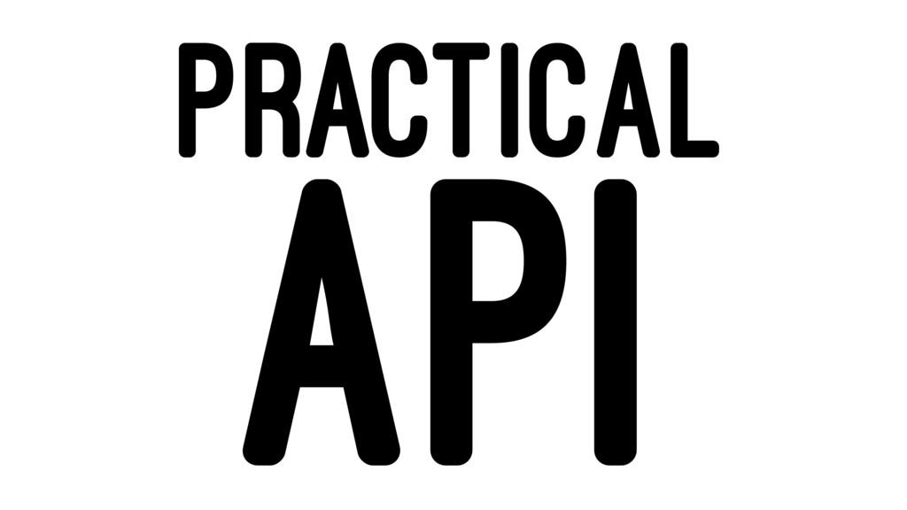 PRACTICAL API