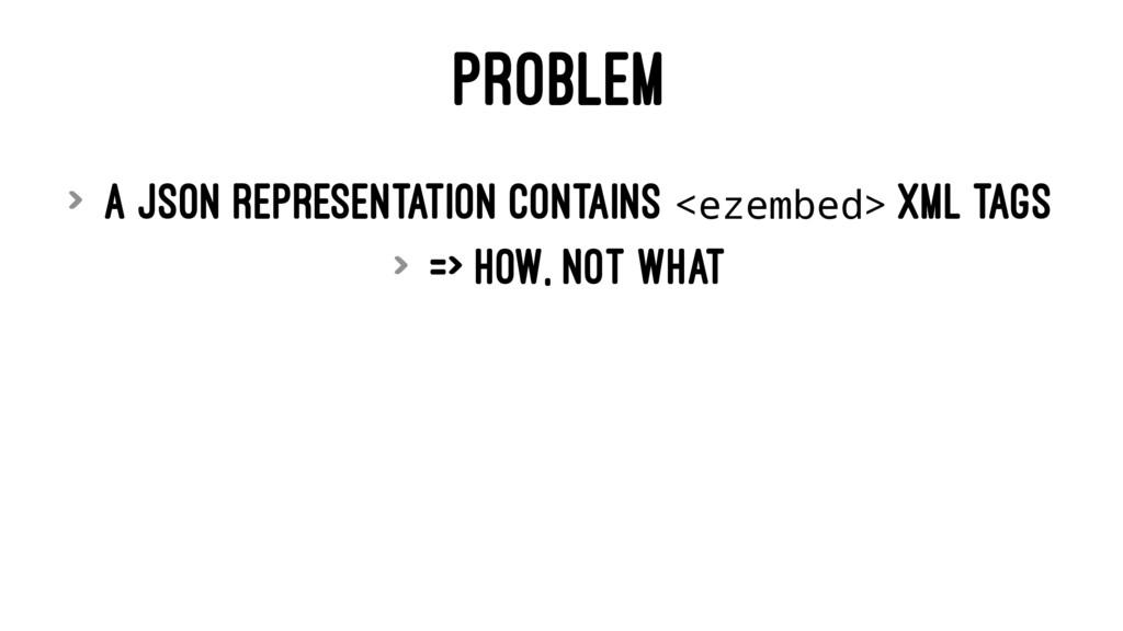 PROBLEM > A JSON representation contains <ezemb...