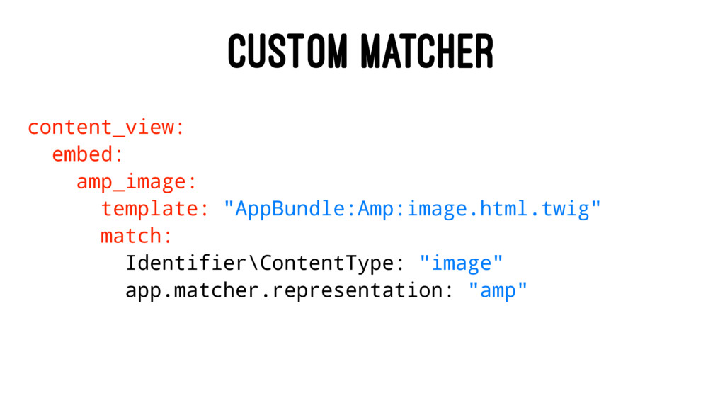 CUSTOM MATCHER content_view: embed: amp_image: ...