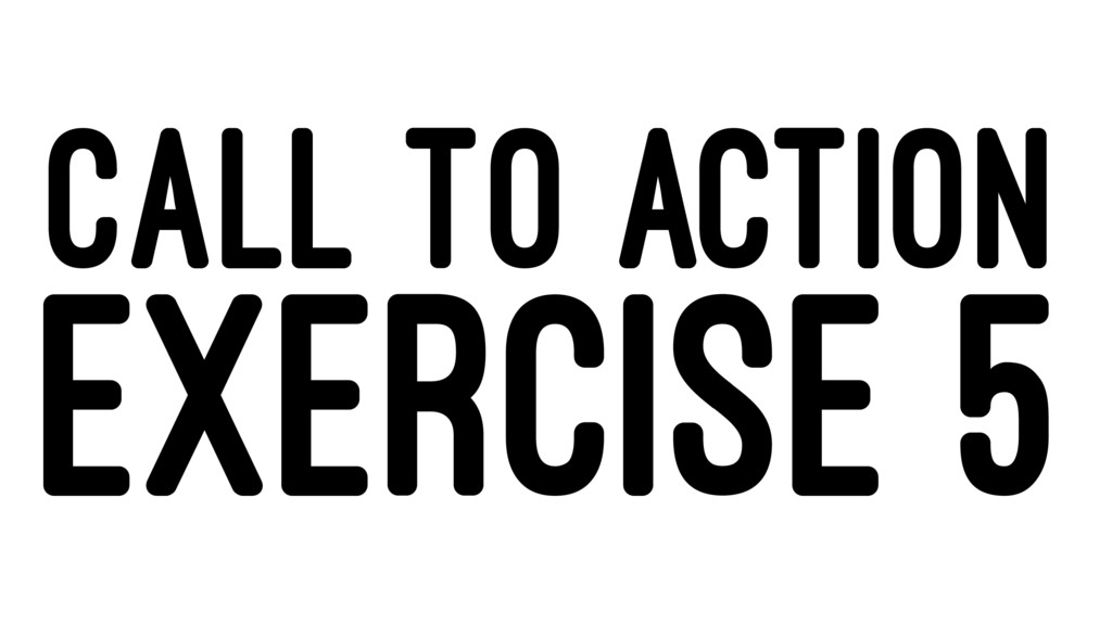 CALL TO ACTION EXERCISE 5