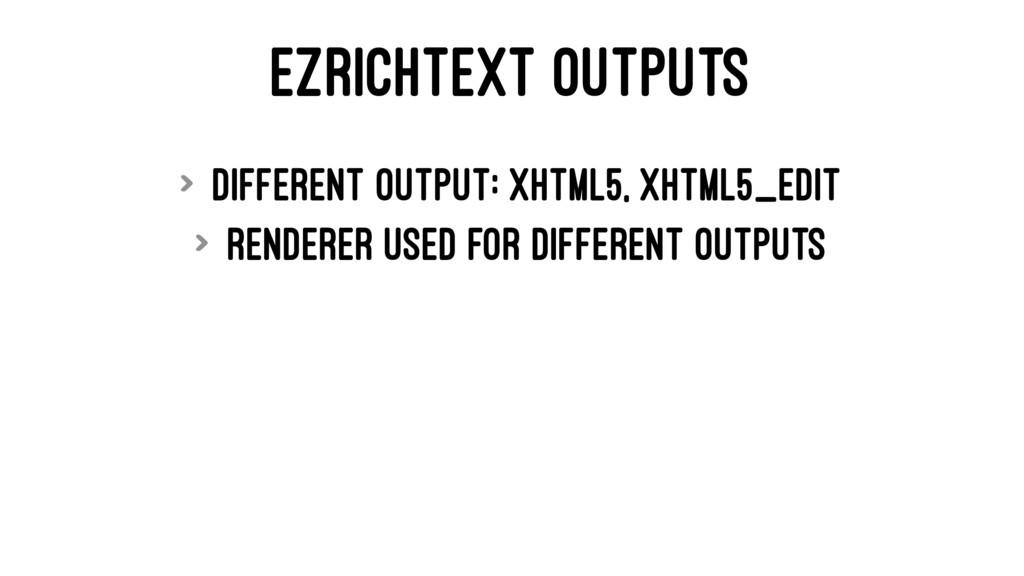 EZRICHTEXT OUTPUTS > Different output: xhtml5, ...