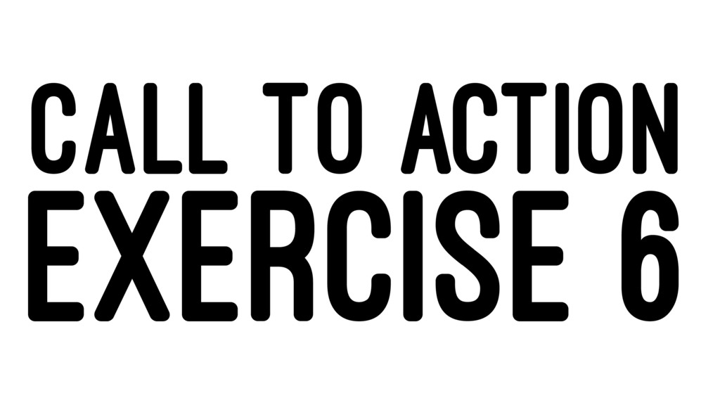 CALL TO ACTION EXERCISE 6