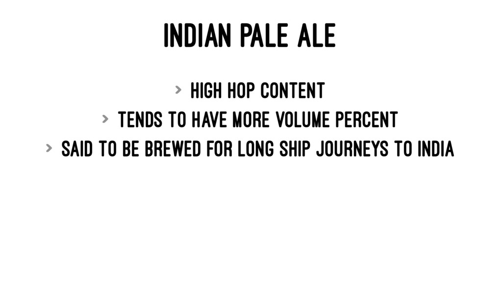 INDIAN PALE ALE > High hop content > Tends to h...