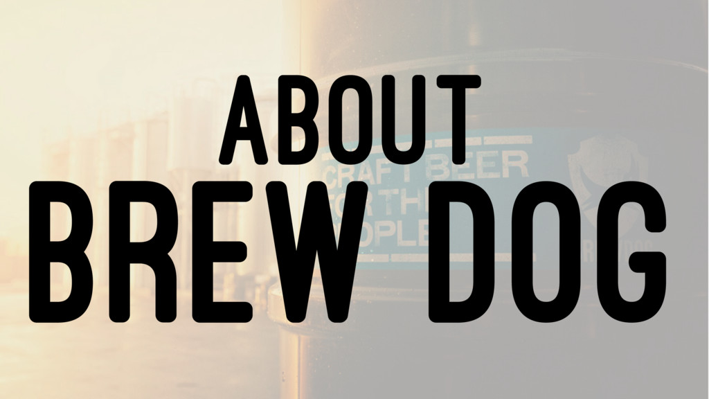 ABOUT BREW DOG