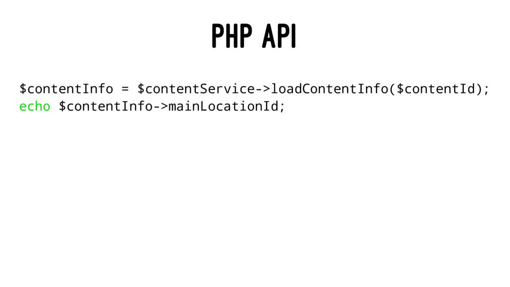 PHP API $contentInfo = $contentService->loadCon...