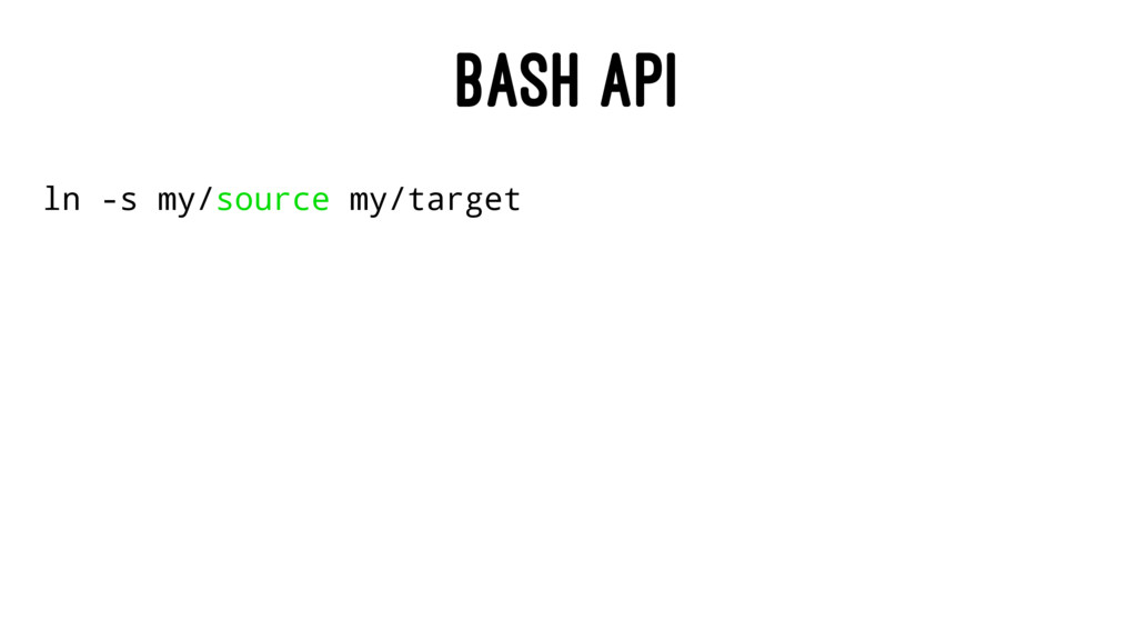 BASH API ln -s my/source my/target