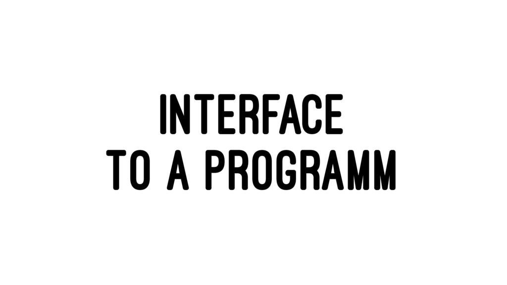 INTERFACE TO A PROGRAMM