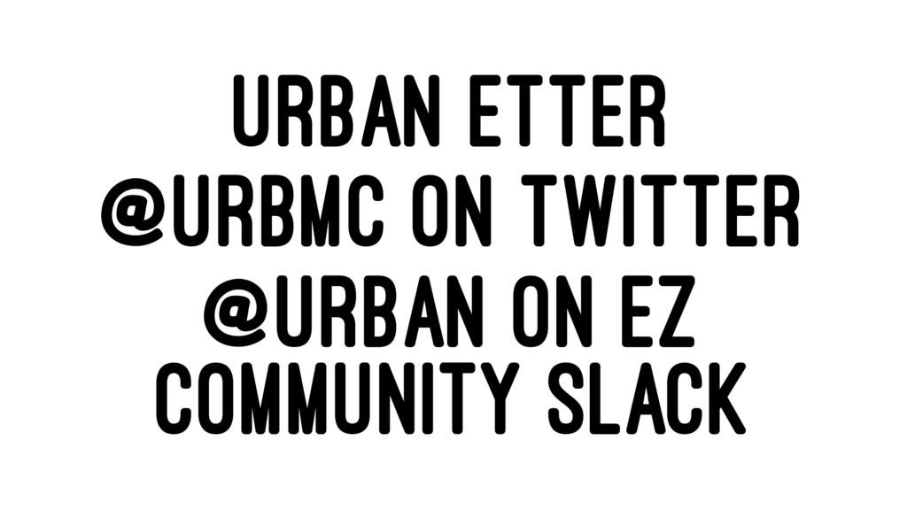 URBAN ETTER @URBMC ON TWITTER @URBAN ON EZ COMM...