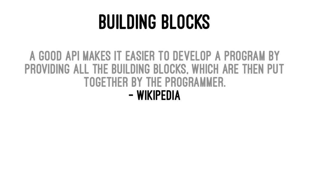 BUILDING BLOCKS A good API makes it easier to d...