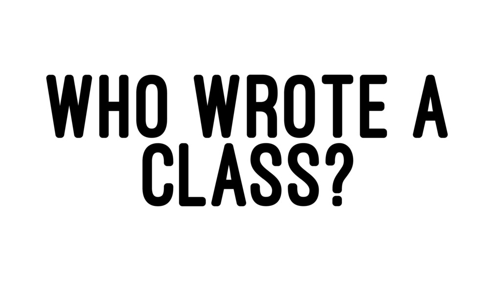 WHO WROTE A CLASS?