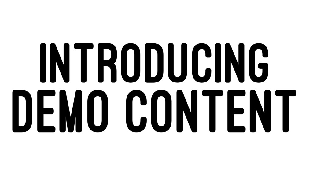 INTRODUCING DEMO CONTENT
