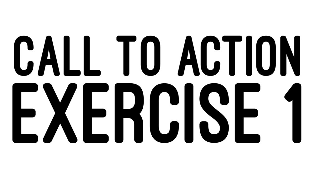 CALL TO ACTION EXERCISE 1