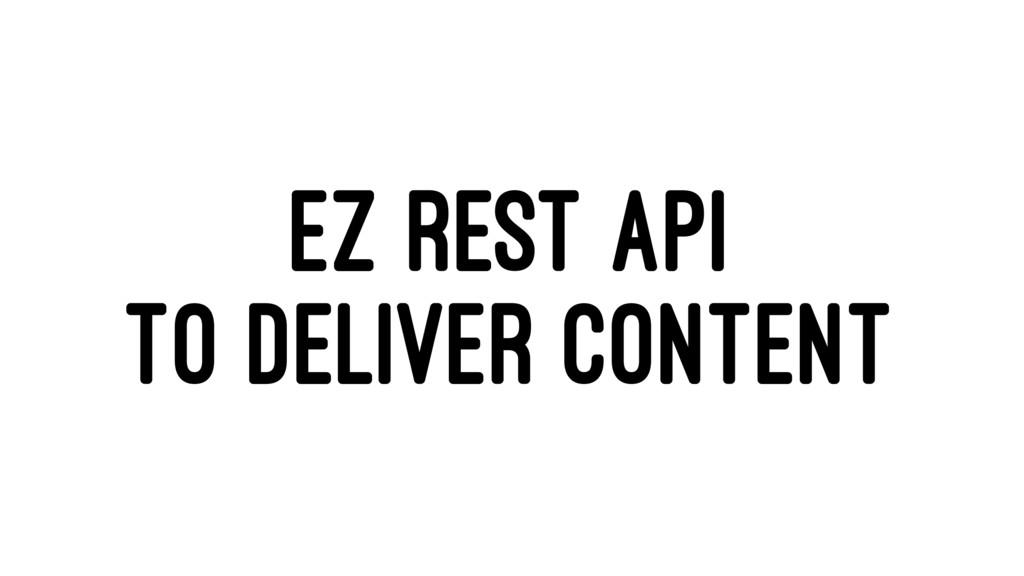 EZ REST API TO DELIVER CONTENT
