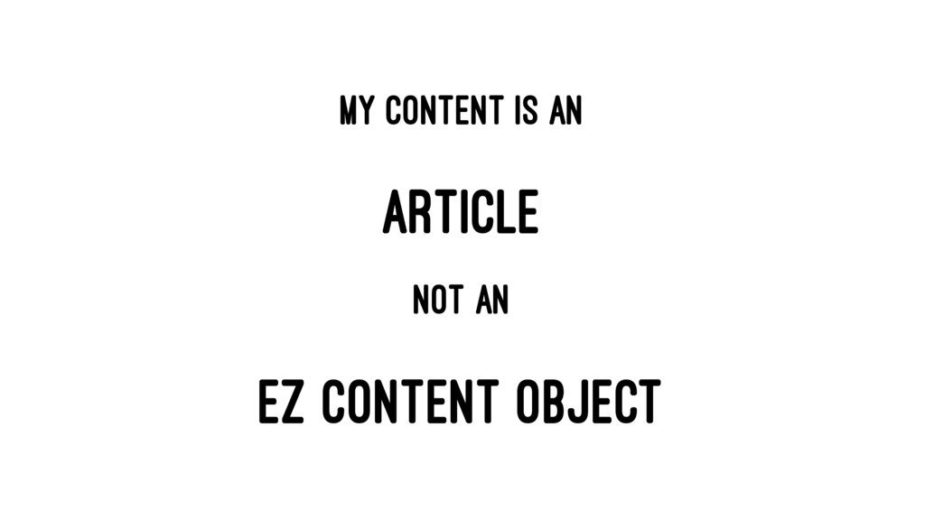 My content is an ARTICLE not an EZ CONTENT OBJE...