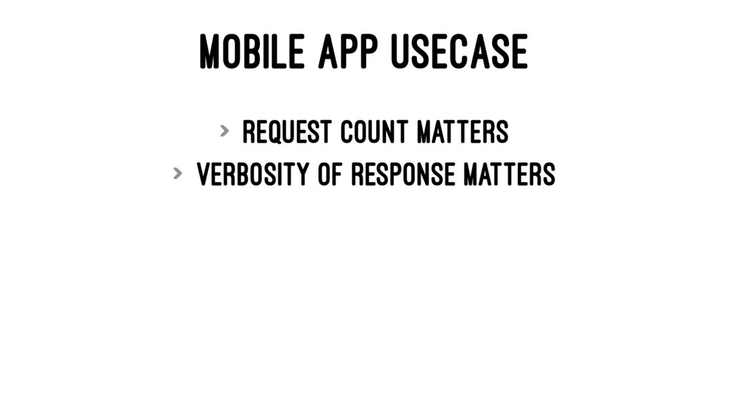 MOBILE APP USECASE > Request count matters > Ve...