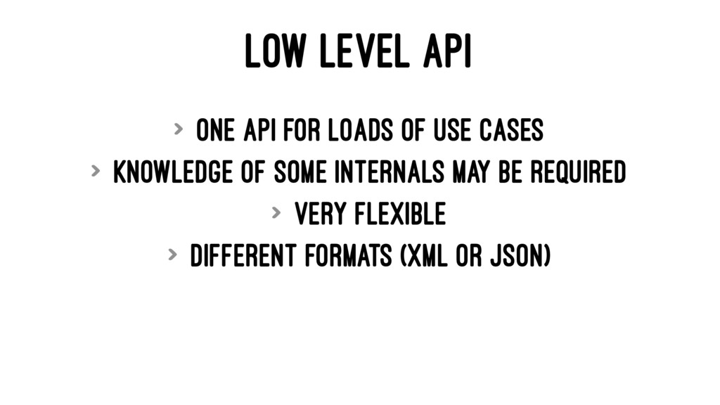 LOW LEVEL API > One API for loads of use cases ...