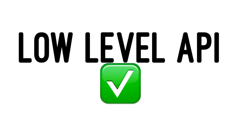LOW LEVEL API ✅