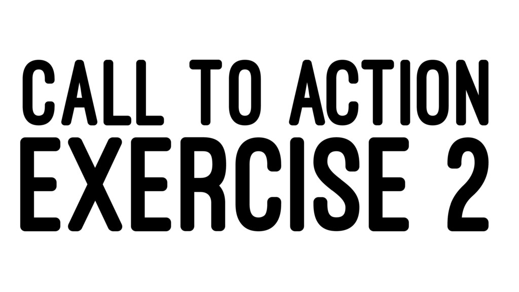 CALL TO ACTION EXERCISE 2
