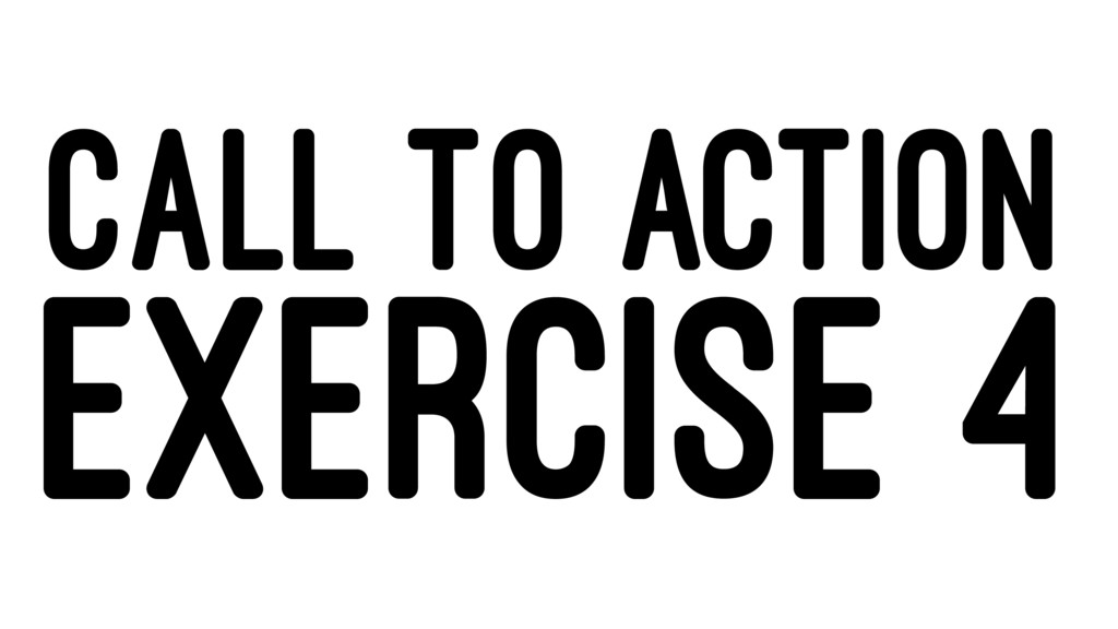 CALL TO ACTION EXERCISE 4