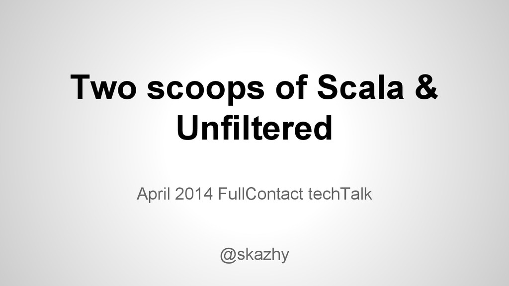 Two scoops of Scala & Unfiltered April 2014 Ful...