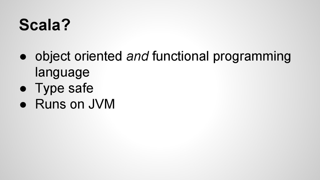 Scala? ● object oriented and functional program...