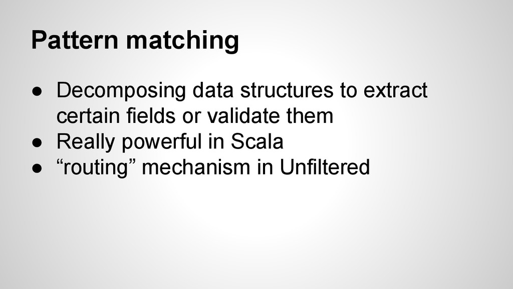 Pattern matching ● Decomposing data structures ...