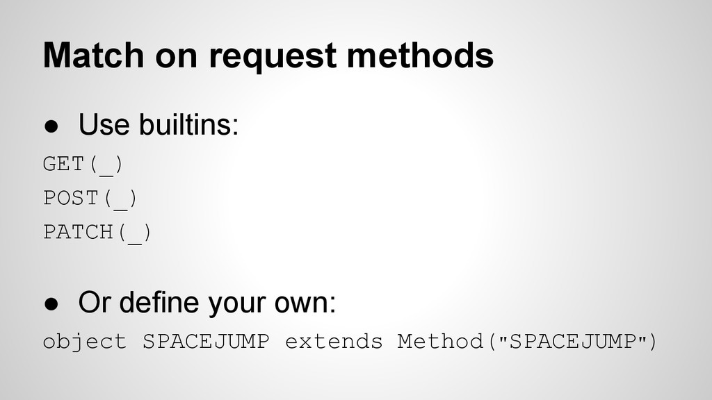 Match on request methods ● Use builtins: GET(_)...