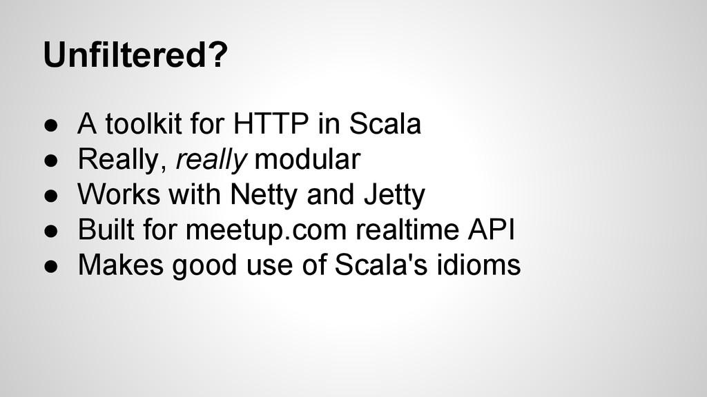 Unfiltered? ● A toolkit for HTTP in Scala ● Rea...