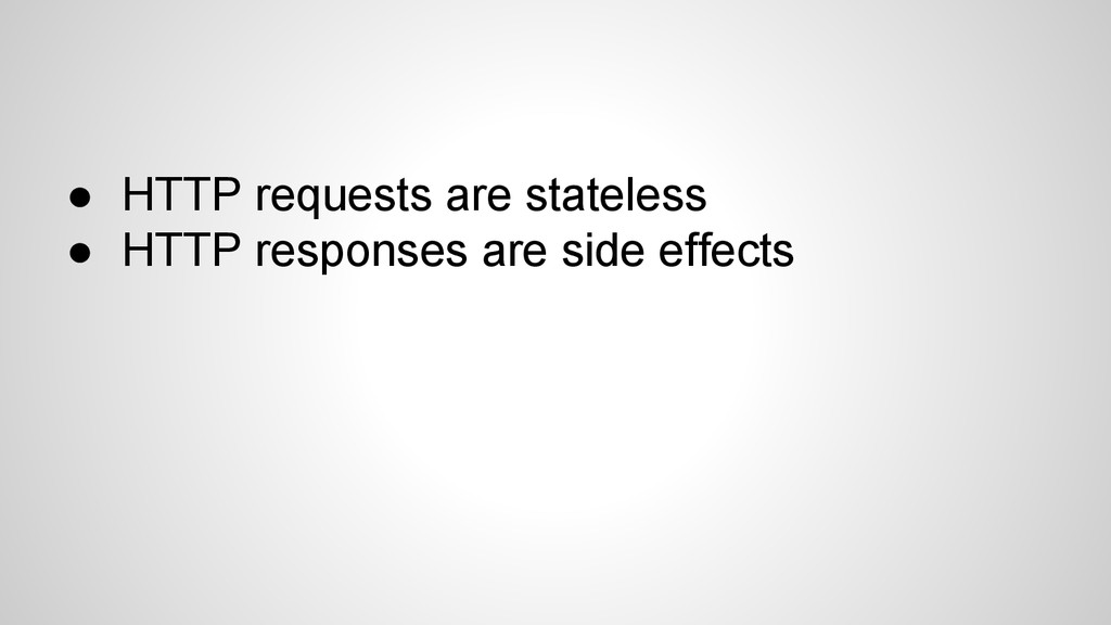 ● HTTP requests are stateless ● HTTP responses ...