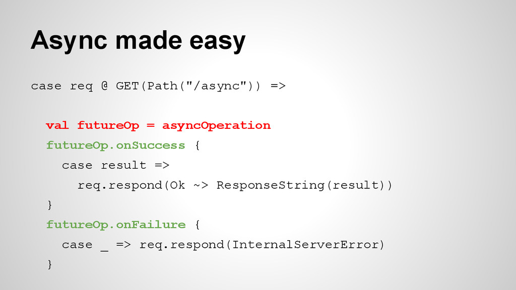 "Async made easy case req @ GET(Path(""/async"")) ..."