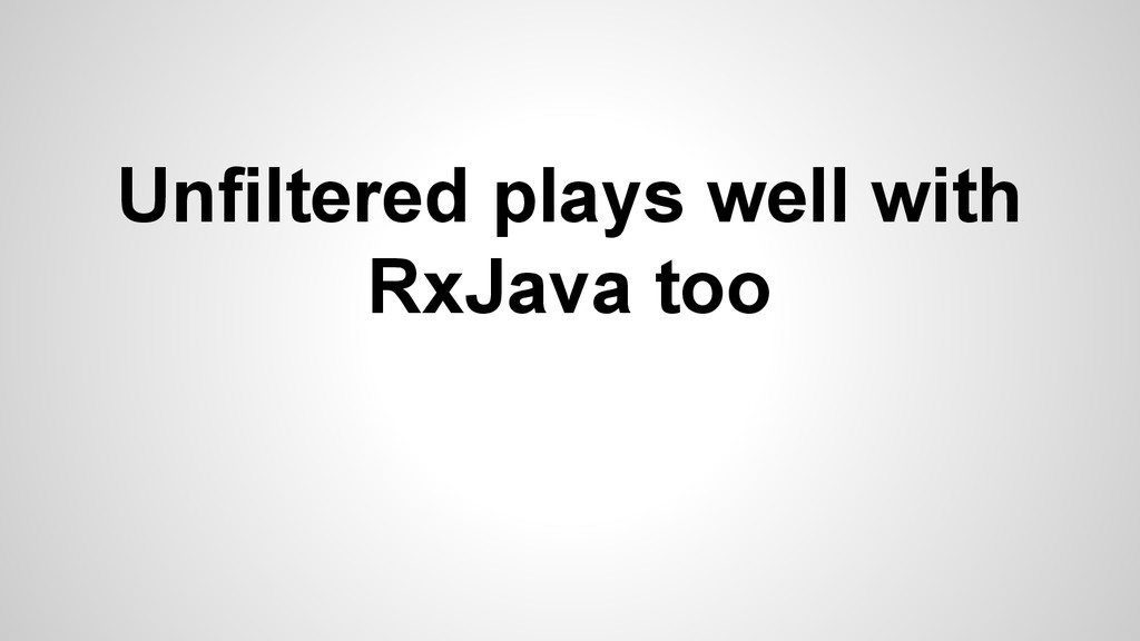 Unfiltered plays well with RxJava too