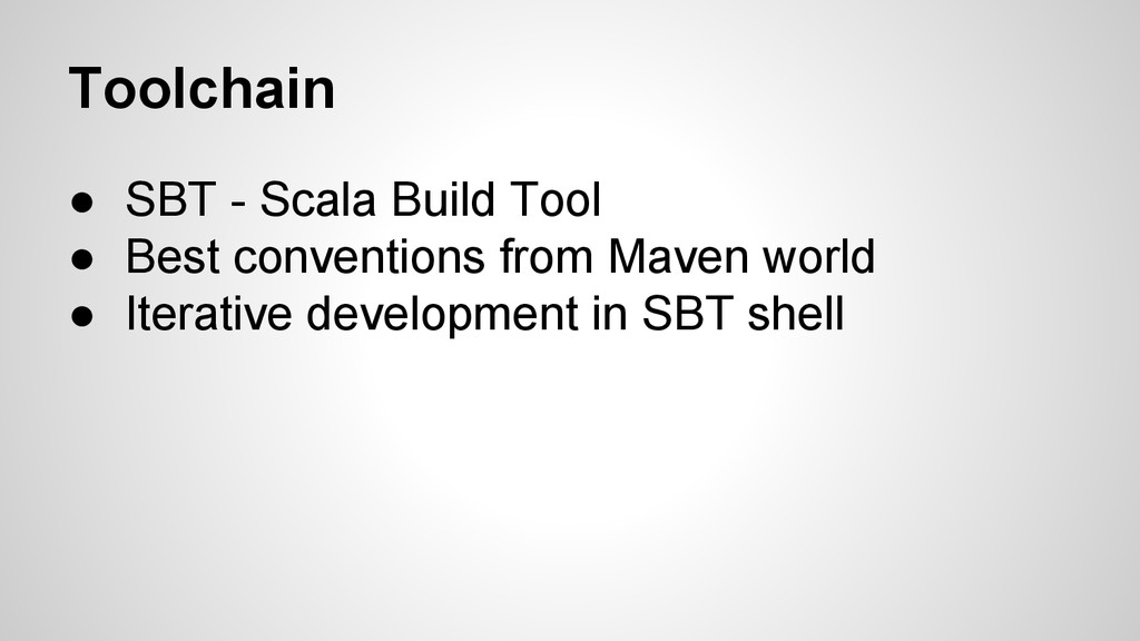 Toolchain ● SBT - Scala Build Tool ● Best conve...