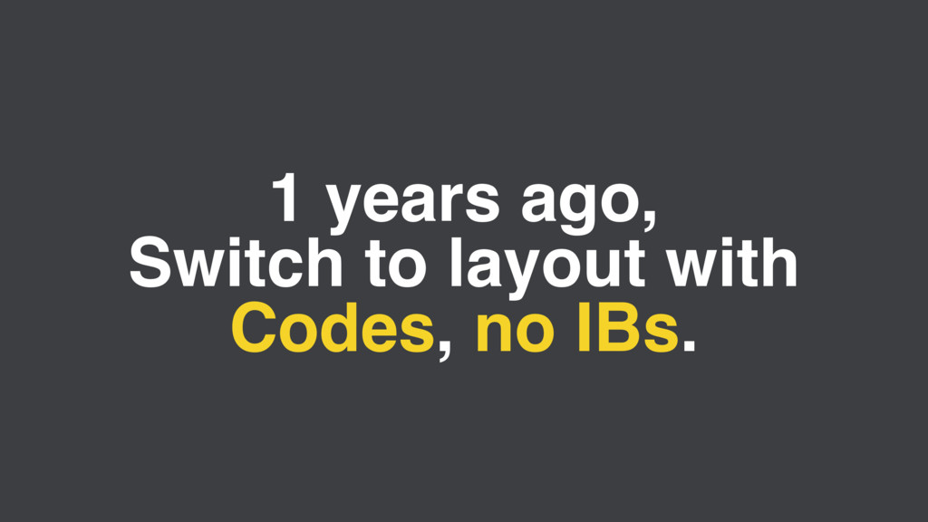 1 years ago, Switch to layout with Codes, no I...