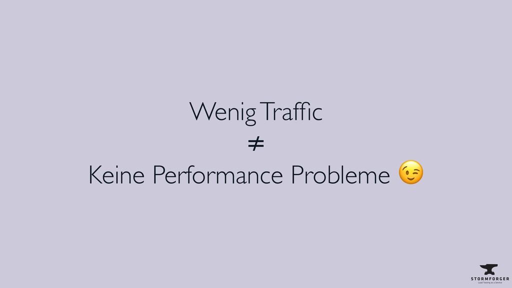 Wenig Traffic ≠ Keine Performance Probleme