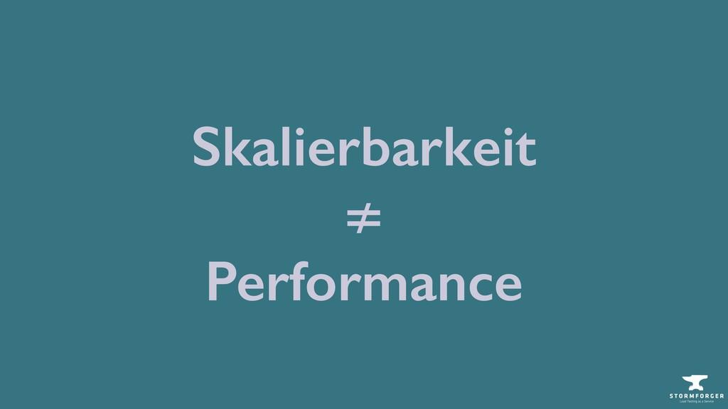 ≠ Performance Skalierbarkeit