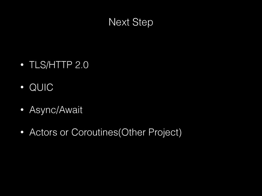 • TLS/HTTP 2.0 • QUIC • Async/Await • Actors or...