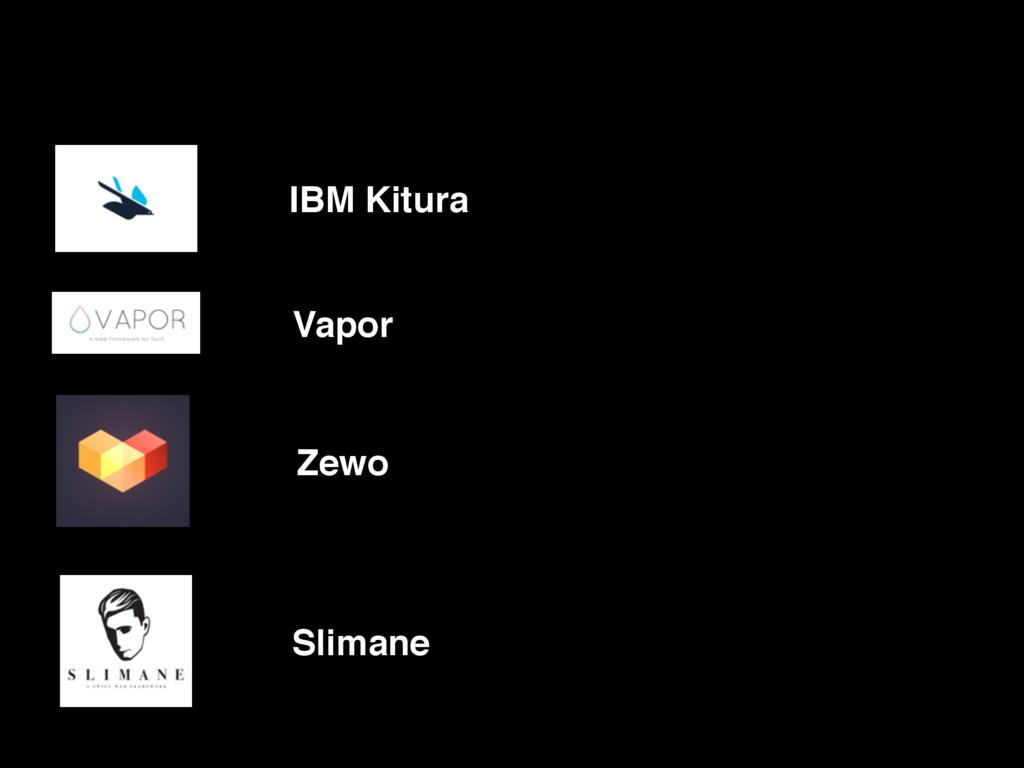 Vapor IBM Kitura Zewo Slimane