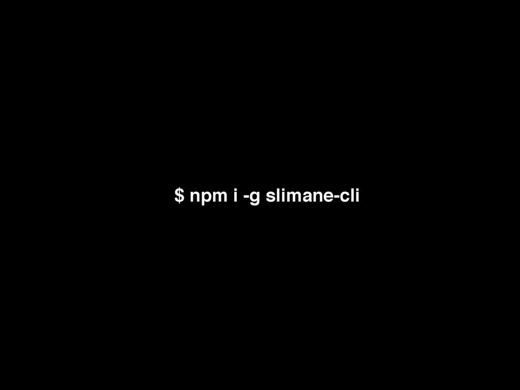 $ npm i -g slimane-cli