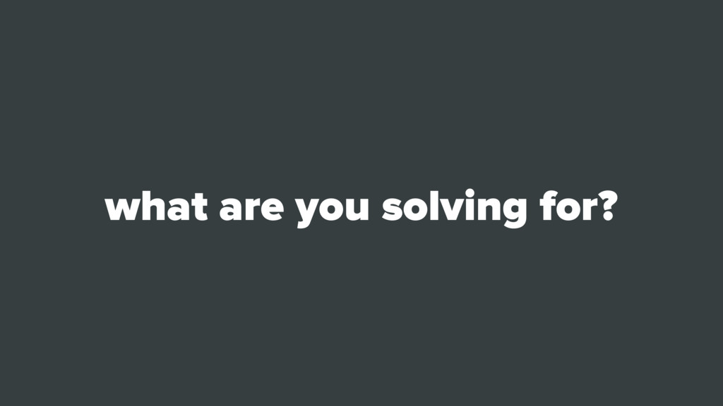 what are you solving for?