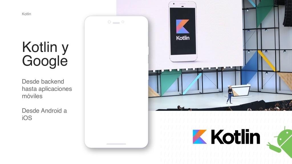 Kotlin Kotlin y Google Desde backend hasta apli...