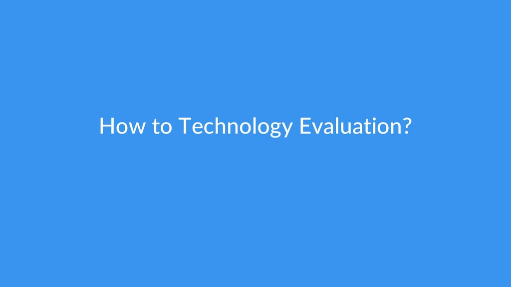 How to Technology Evaluation?