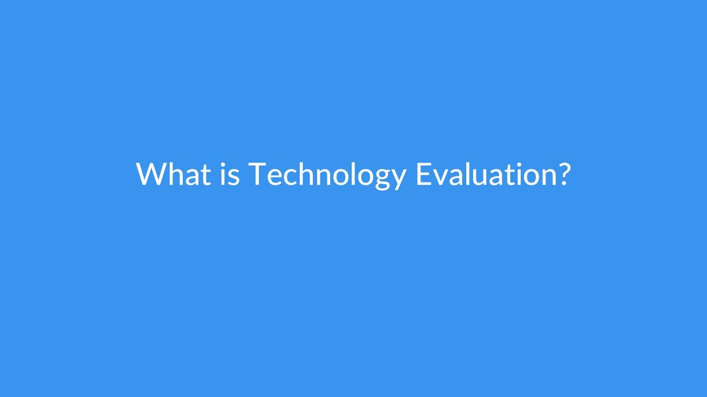 What is Technology Evaluation?